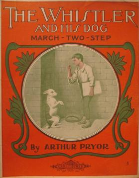 'The Whistler and his Dog March Two-Step' By Arther Pryor